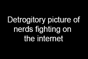 nerds fighting on the internet
